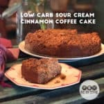 Low carb sour cream cinnamon coffee cake