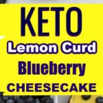 Low carb lemon curd blueberry cheesecake