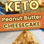 Keto peanut butter cheesecake shows two images one with the whole cheesecake and the other with a slice of peanut butter pie with a fork ready to eat.