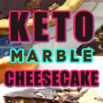 keto chocolate marble cheesecake with two images one of the entire cheesecake the other of a slice