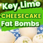 Keto key lime cheesecake fat bombs with images of key limes and cheesecake fat bomb morsels