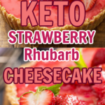 Keto Strawberry Rhubarb Cheesecake two images close up one of a whole tart the other of the cheesecake sliced.